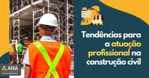 Tendências para atuação profissional na construção civil - Anacademy